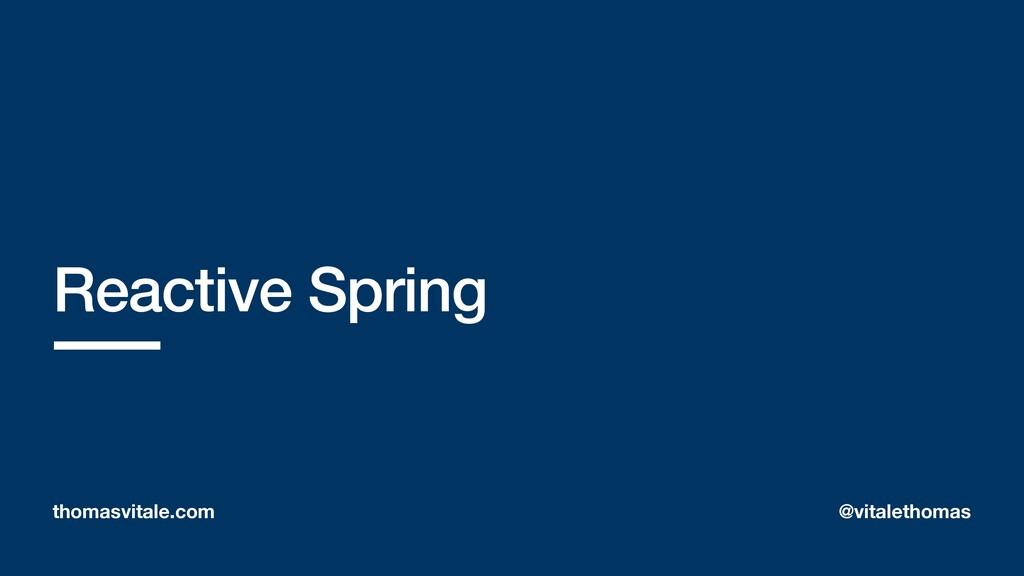 Reactive Spring thomasvitale.com @vitalethomas