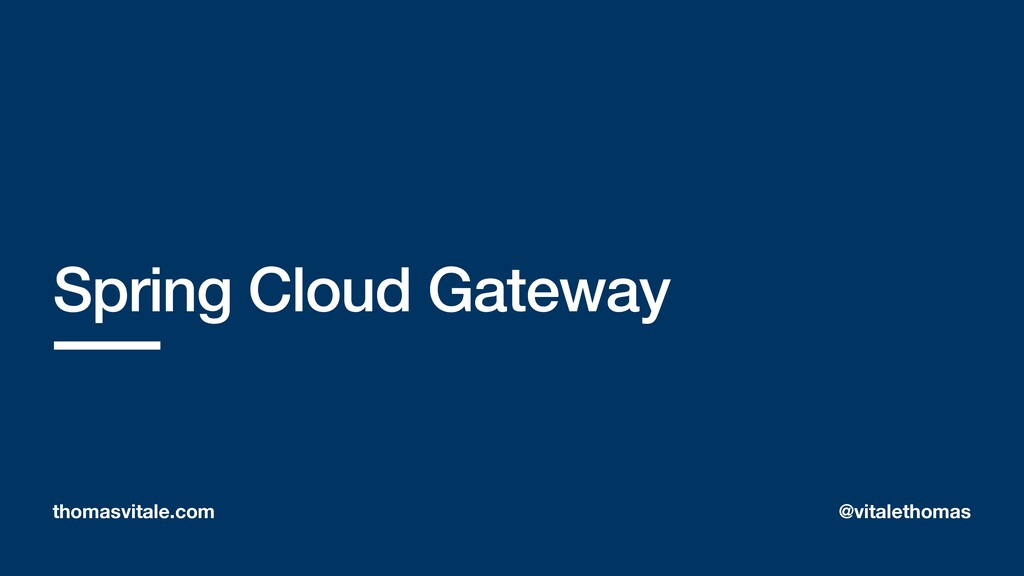 Spring Cloud Gateway thomasvitale.com @vitaleth...