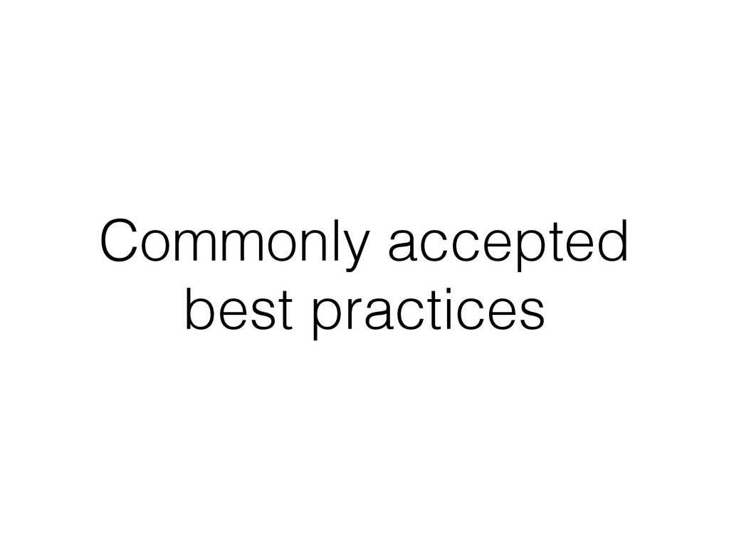 Commonly accepted best practices