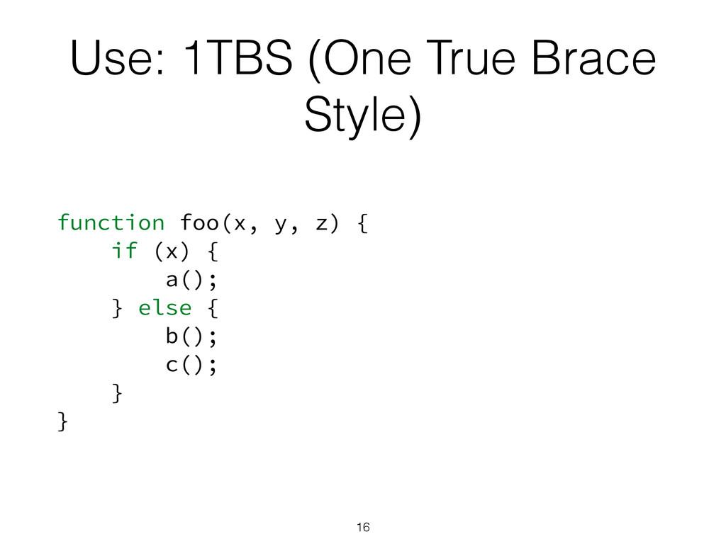 Use: 1TBS (One True Brace Style) function foo(x...