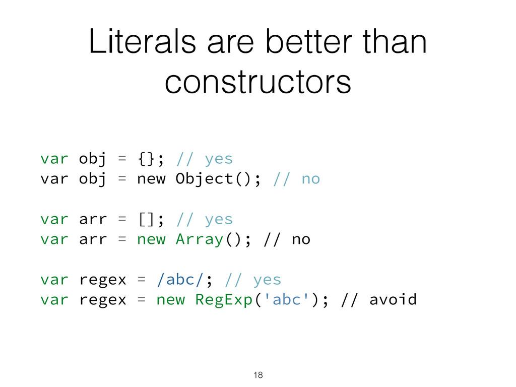 Literals are better than constructors var obj =...
