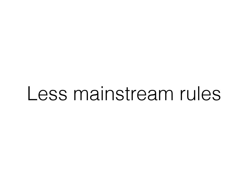 Less mainstream rules