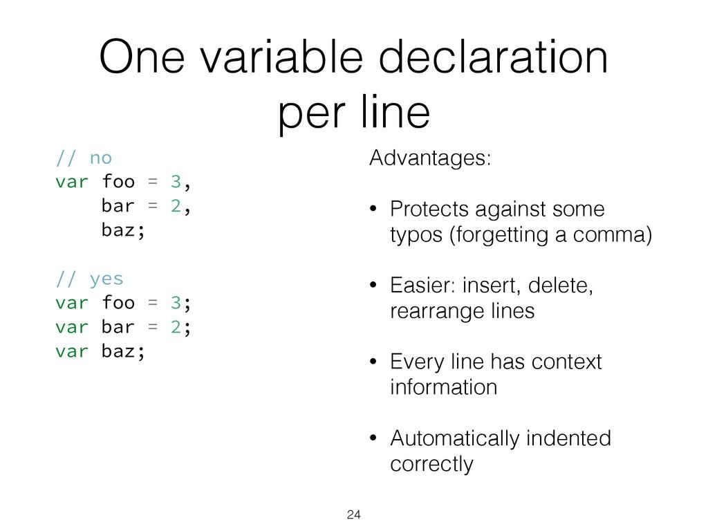 One variable declaration per line // no var foo...