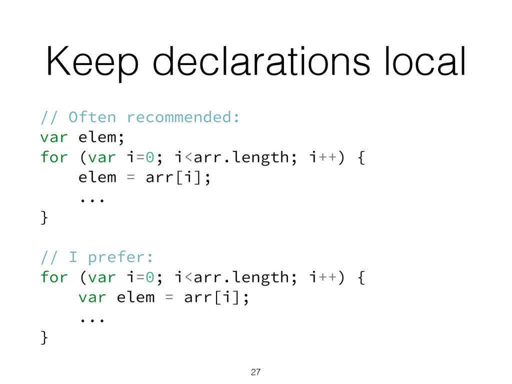 Keep declarations local // Often recommended: v...