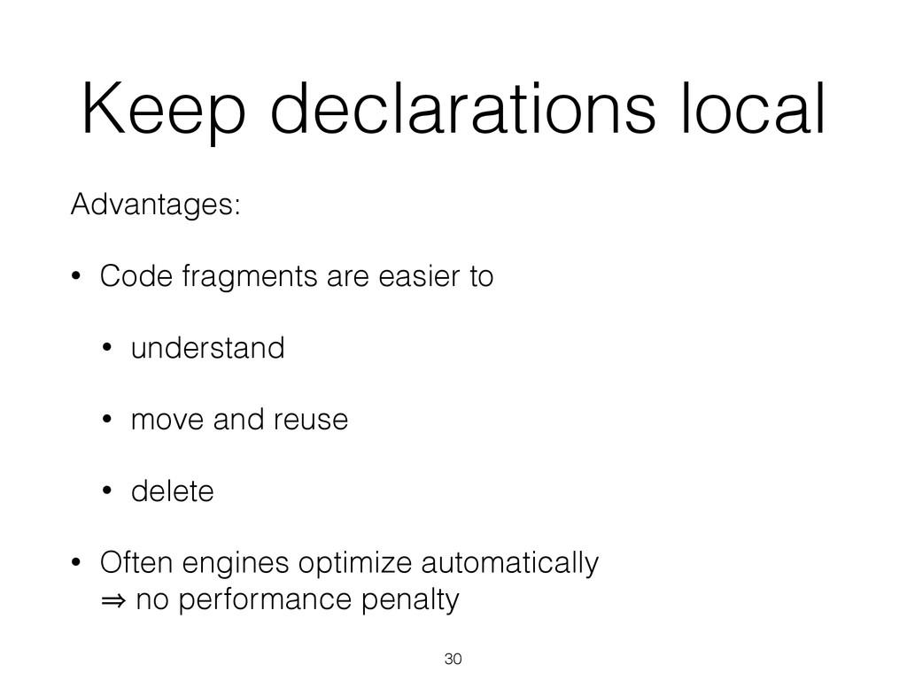 Keep declarations local Advantages: • Code frag...