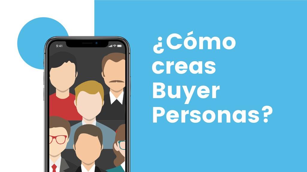 ¿Cómo creas Buyer Personas?