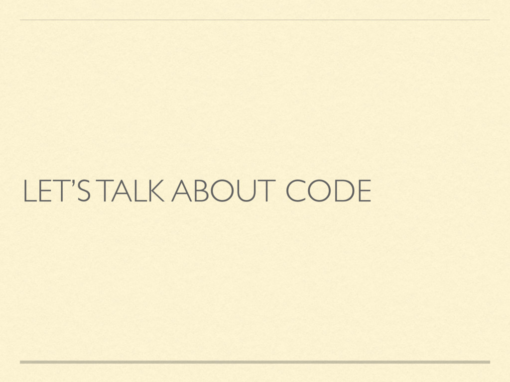 LET'S TALK ABOUT CODE