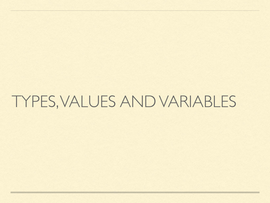TYPES, VALUES AND VARIABLES