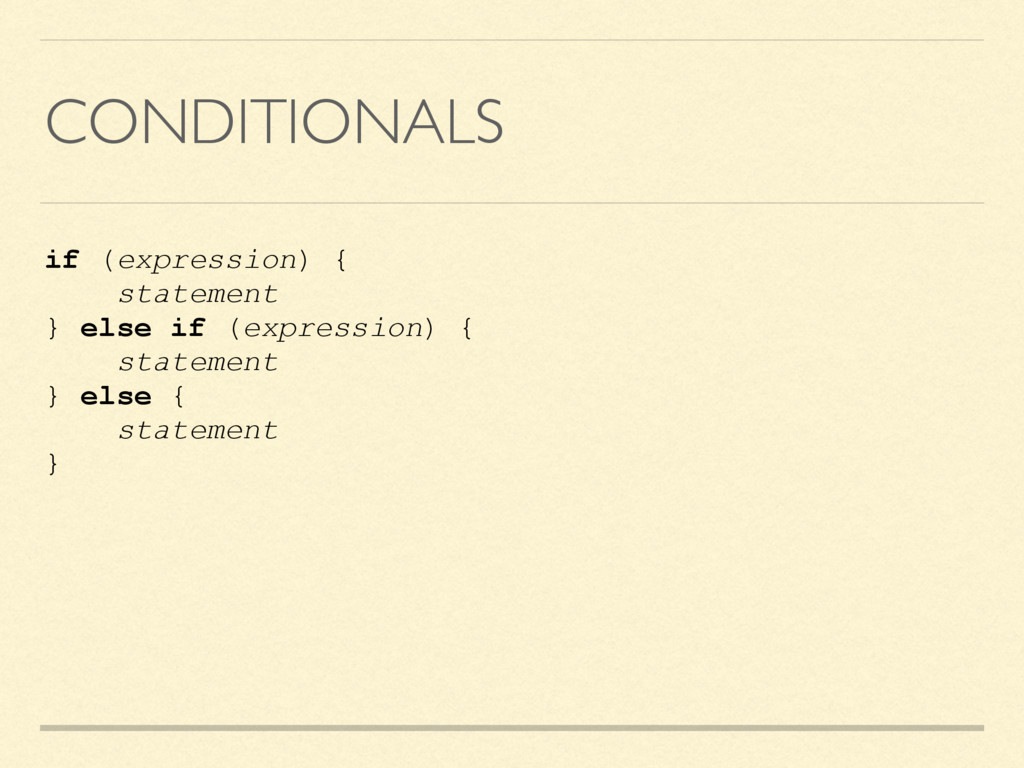 CONDITIONALS if (expression) { statement } else...
