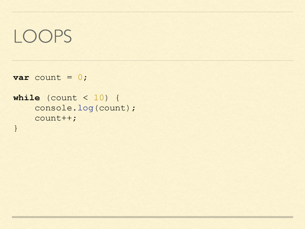 LOOPS var count = 0; while (count < 10) { conso...