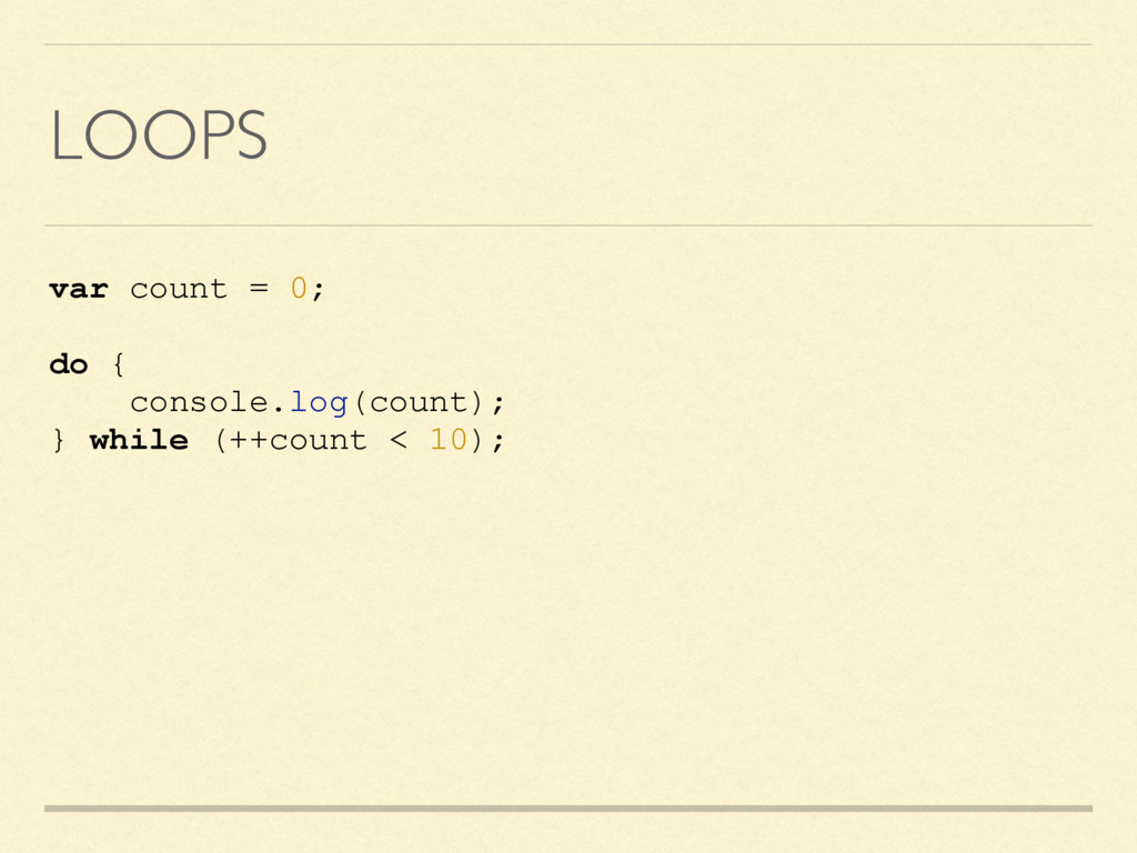 LOOPS var count = 0; do { console.log(count); }...