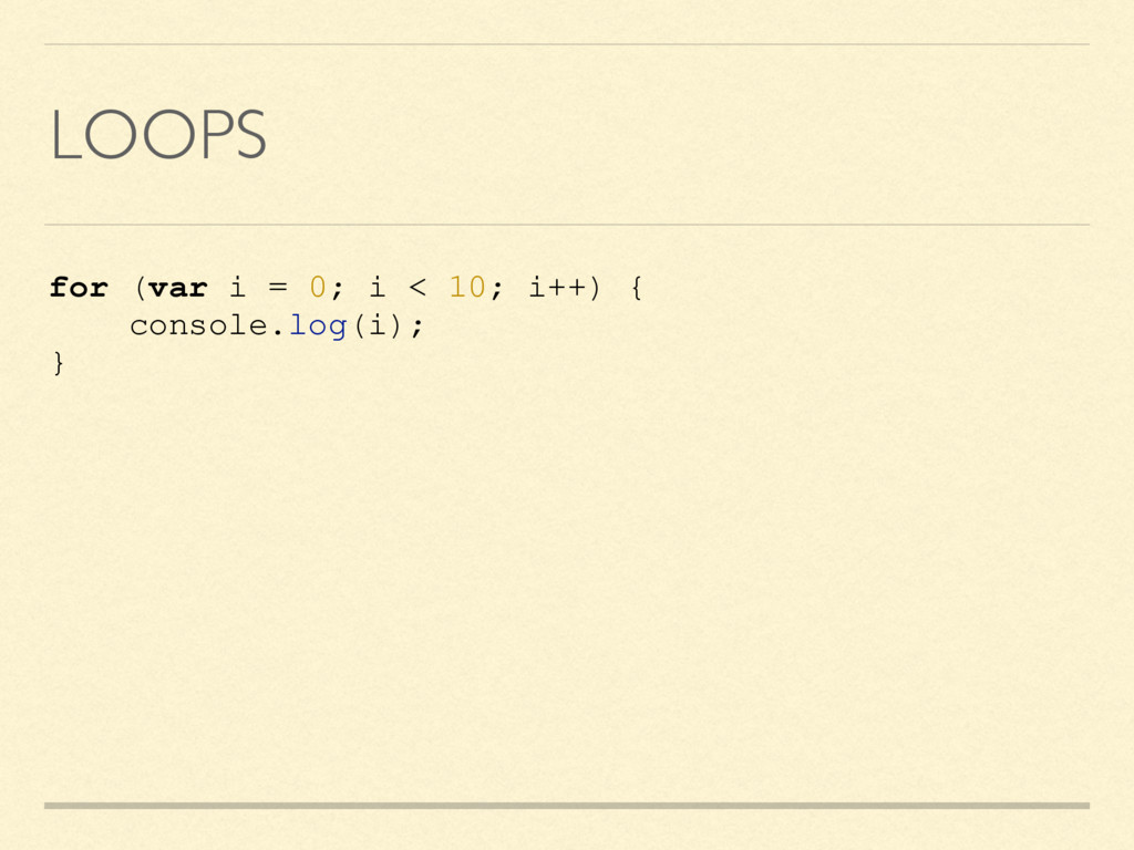 LOOPS for (var i = 0; i < 10; i++) { console.lo...