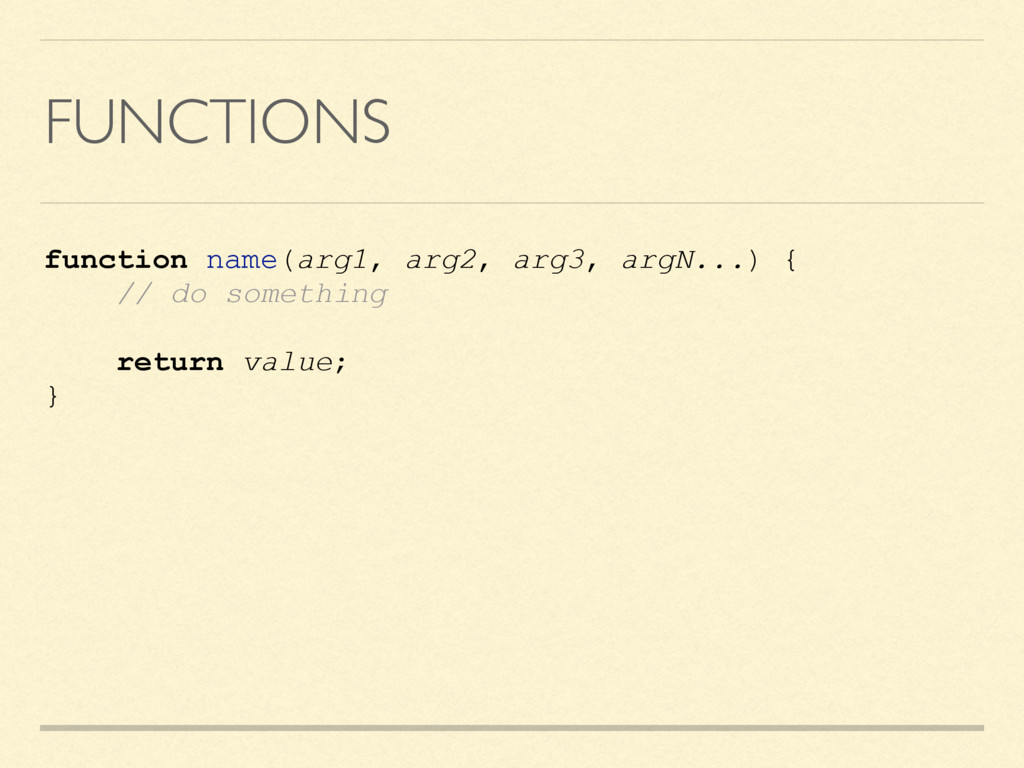 FUNCTIONS function name(arg1, arg2, arg3, argN....