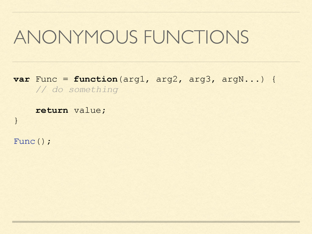 ANONYMOUS FUNCTIONS var Func = function(arg1, a...