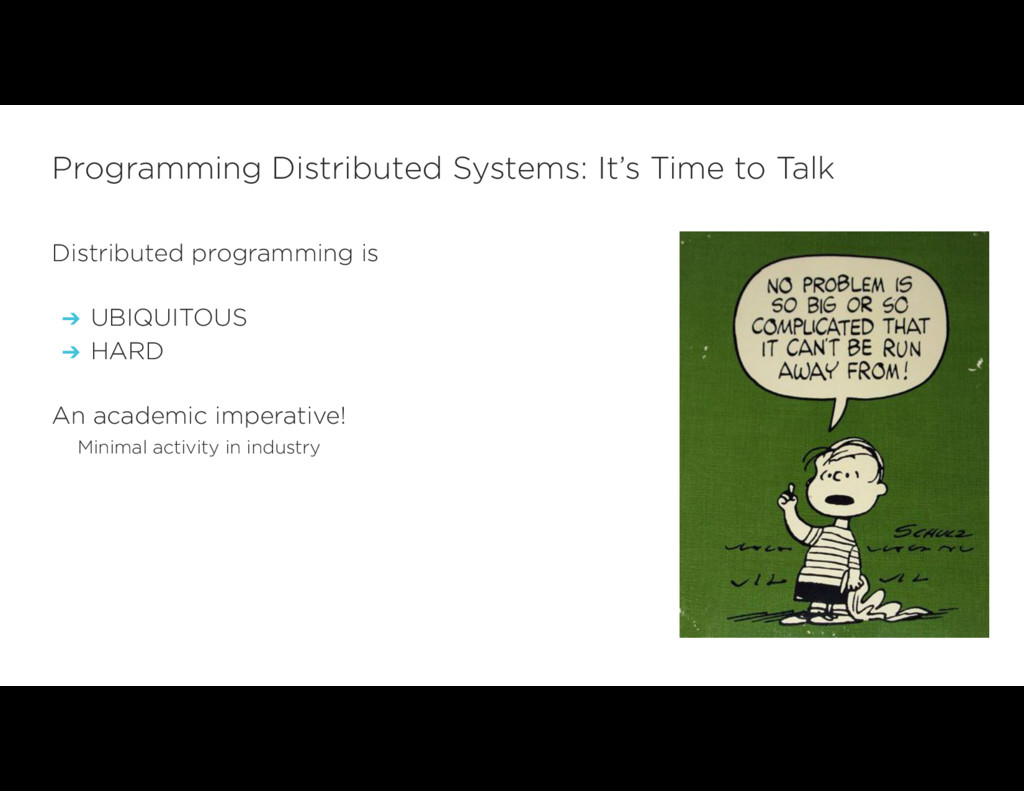 Distributed programming is ➔ UBIQUITOUS ➔ HARD ...