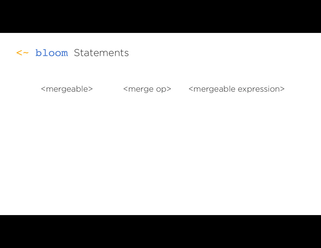 Statements <~ bloom <mergeable> <merge op> <mer...