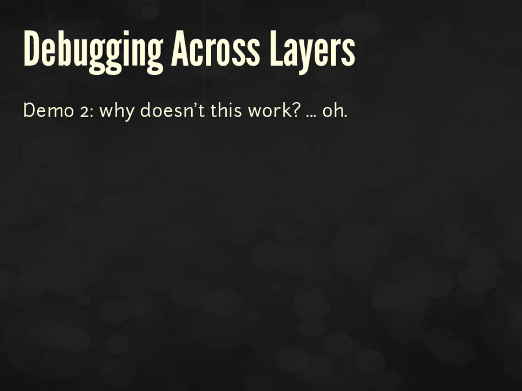 Debugging Across Layers Demo 2: why doesn't thi...