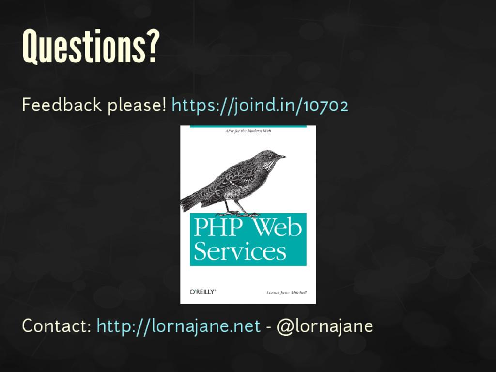 Questions? Feedback please! https://joind.in/10...
