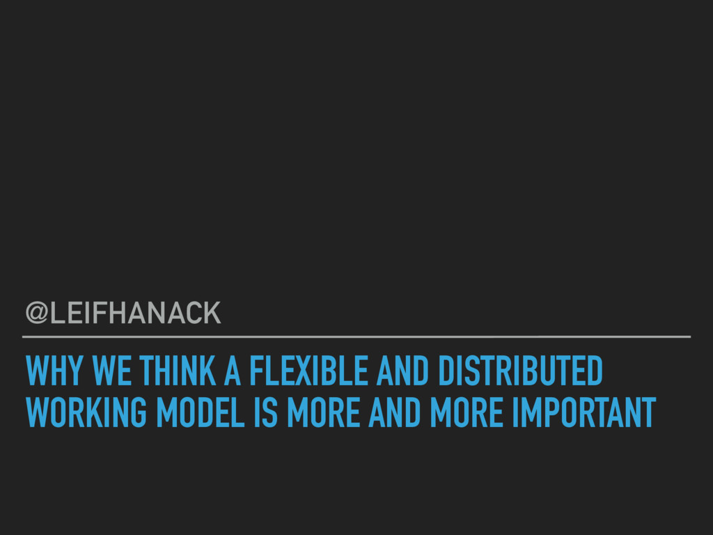 WHY WE THINK A FLEXIBLE AND DISTRIBUTED WORKING...