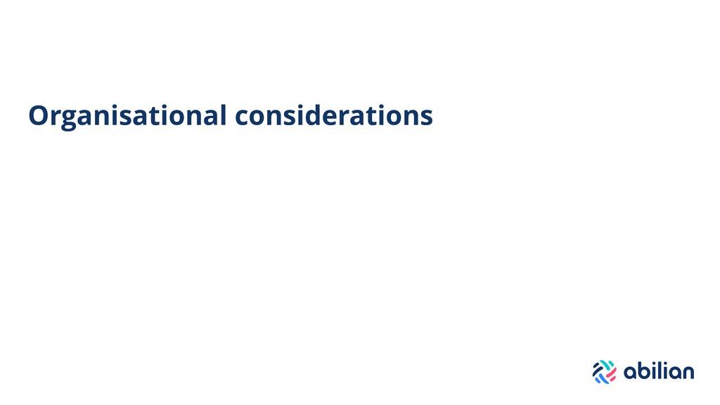 Organisational considerations