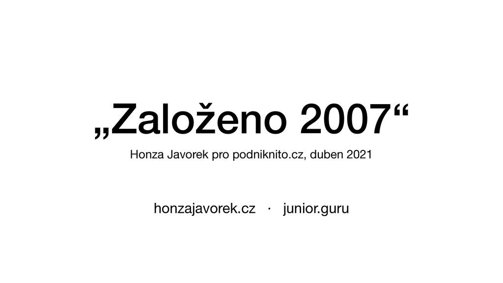 """""""Založeno 2007"""" Honza Javorek pro podniknito.cz..."""