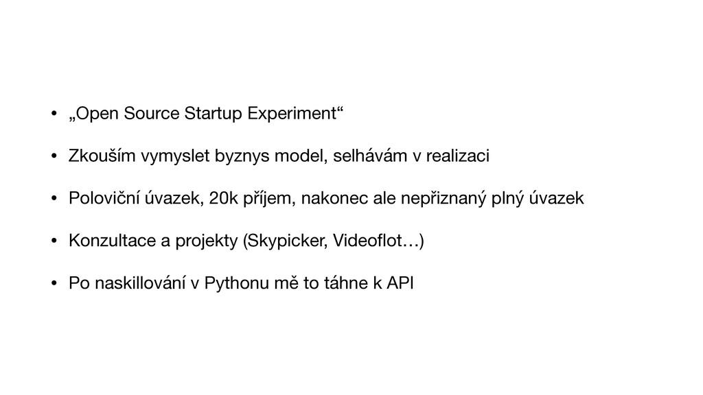 """• """"Open Source Startup Experiment""""  • Zkouším v..."""