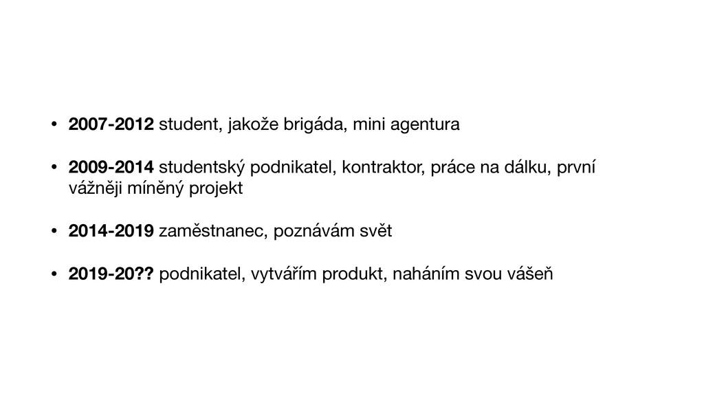 • 2007-2012 student, jakože brigáda, mini agent...