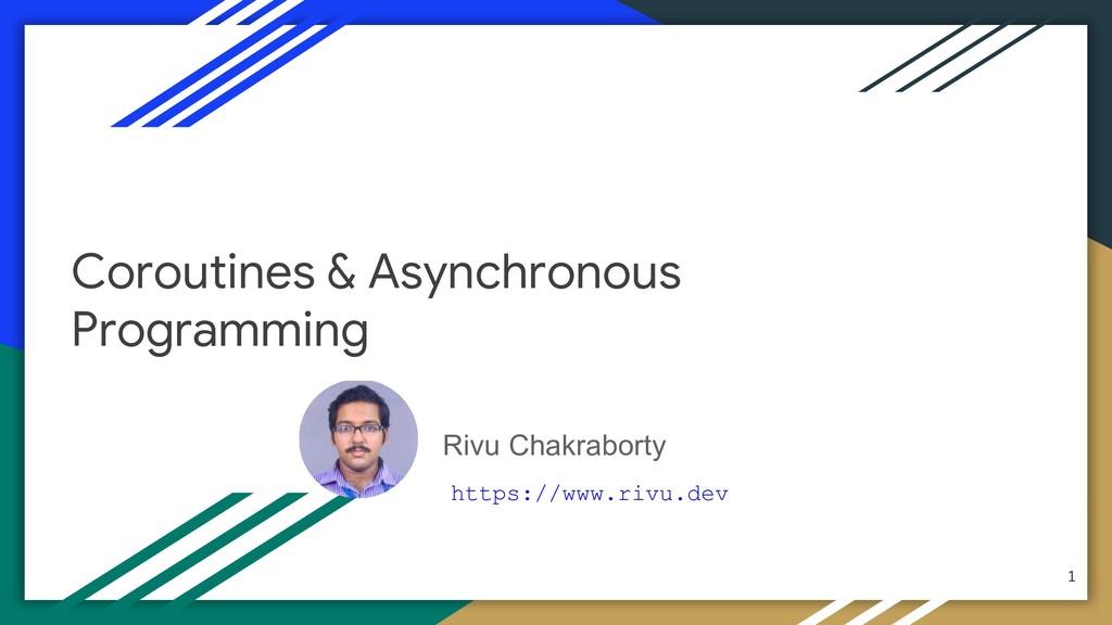 Rivu Chakraborty Coroutines & Asynchronous Prog...
