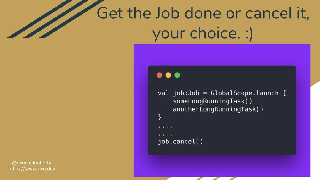 Get the Job done or cancel it, your choice. :) ...