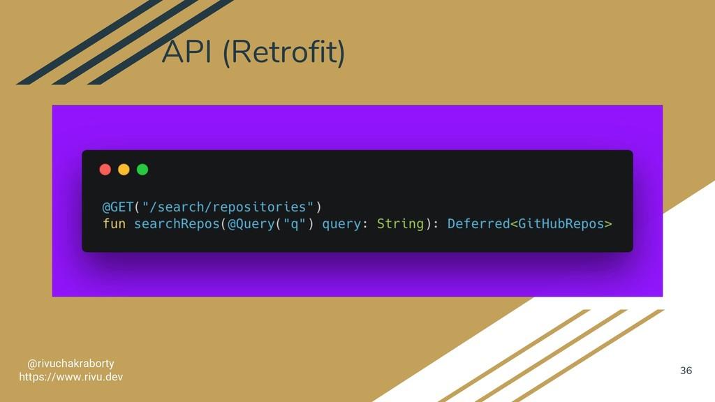 API (Retrofit) 36 @rivuchakraborty https://www....
