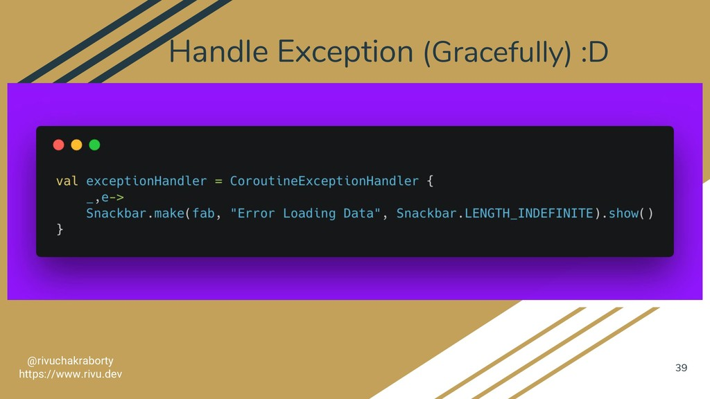 Handle Exception (Gracefully) :D 39 @rivuchakra...