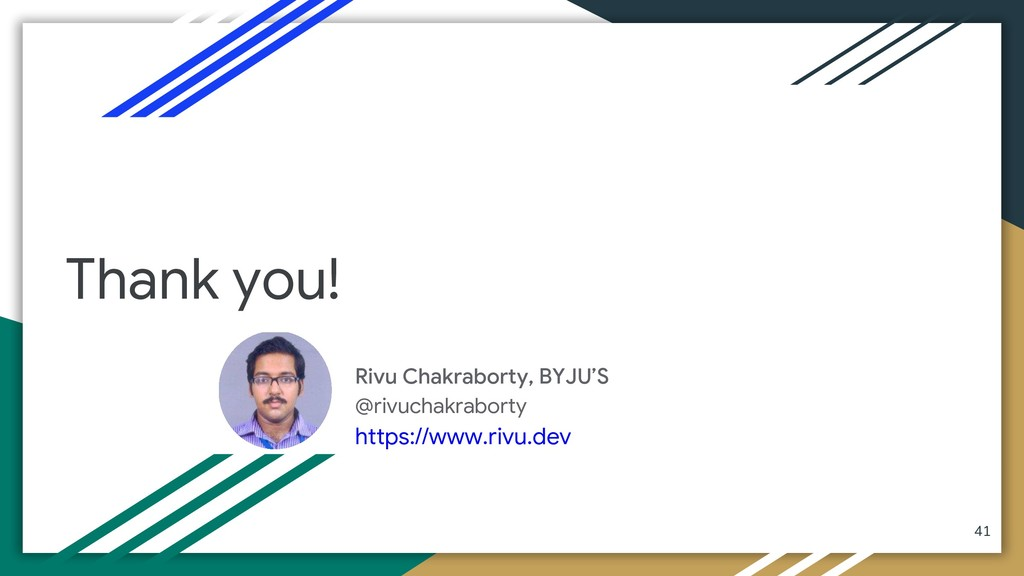 Thank you! 41 Rivu Chakraborty, BYJU'S @rivucha...