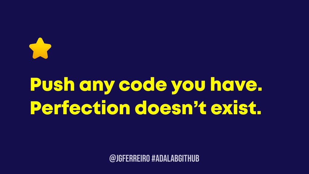 @JGFERREIRO #ADALABGITHUB Push any code you hav...