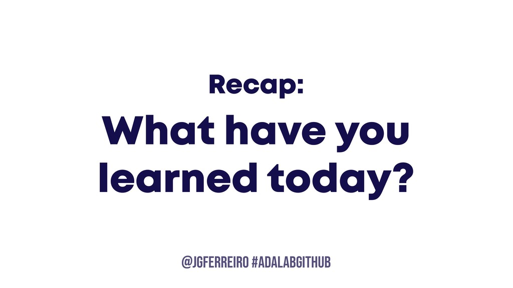 @JGFERREIRO @JGFERREIRO #ADALABGITHUB Recap: Wh...