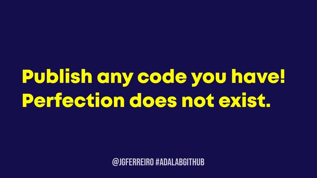 @JGFERREIRO #ADALABGITHUB Publish any code you ...