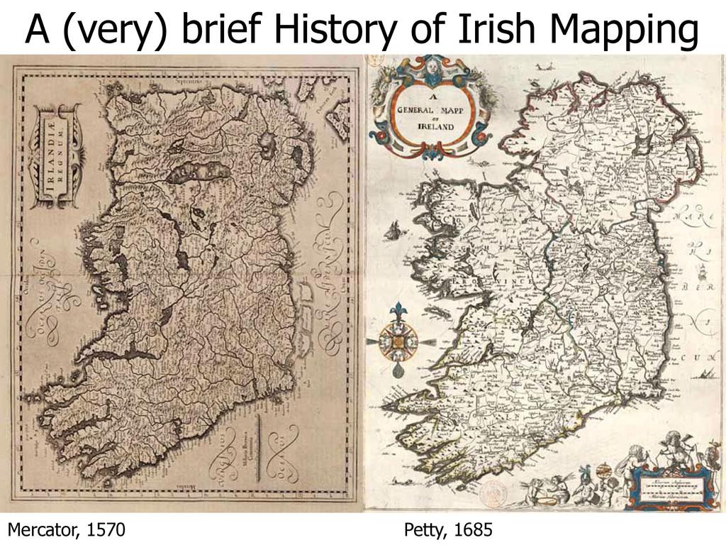 Mercator, 1570 Petty, 1685 A (very) brief Histo...