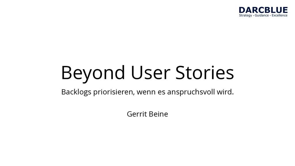 Beyond User Stories Backlogs priorisieren, wenn...