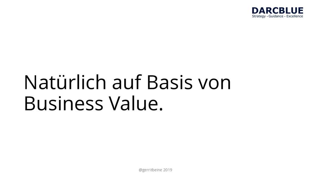 Natürlich auf Basis von Business Value. @gerrit...