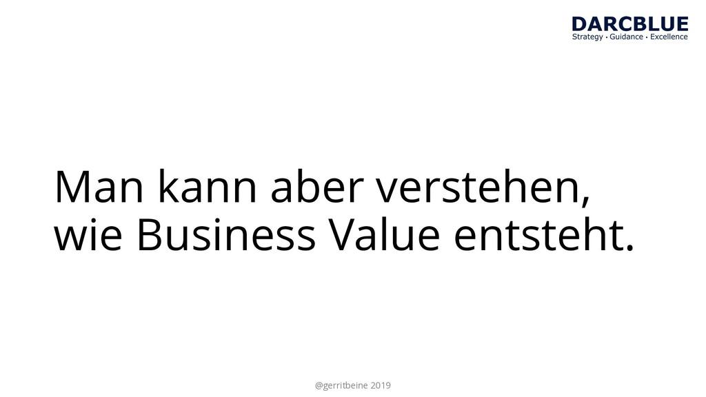 Man kann aber verstehen, wie Business Value ent...