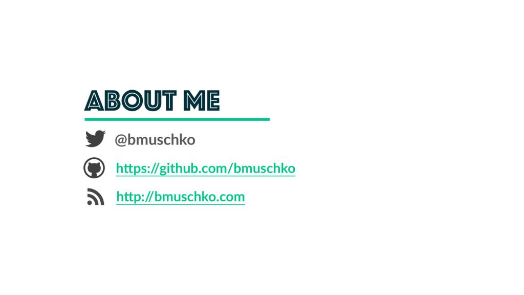About me @bmuschko h*ps:/ /github.com/bmuschko ...