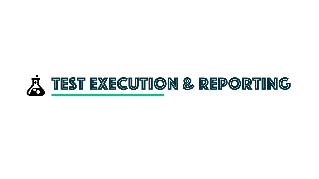 test execution & reporting