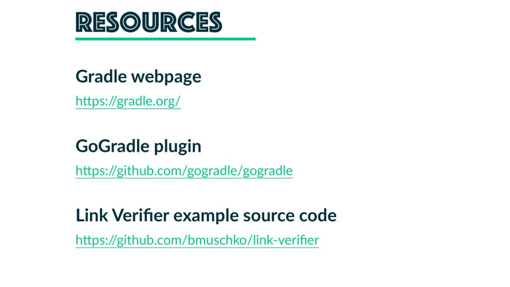 Resources Gradle webpage hHps:/ /gradle.org/ Go...