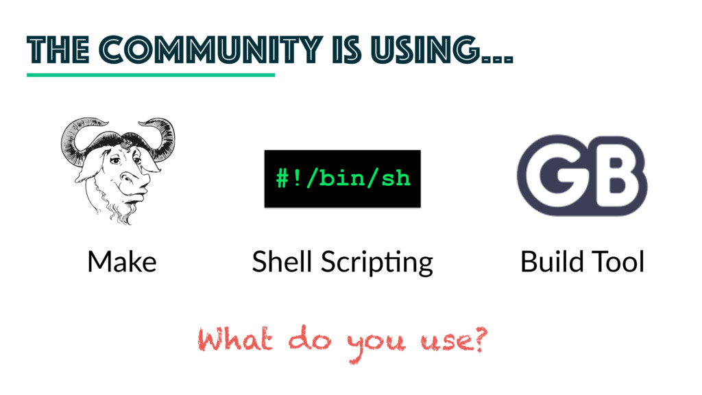 The community is using… #!/bin/sh Make Shell Sc...