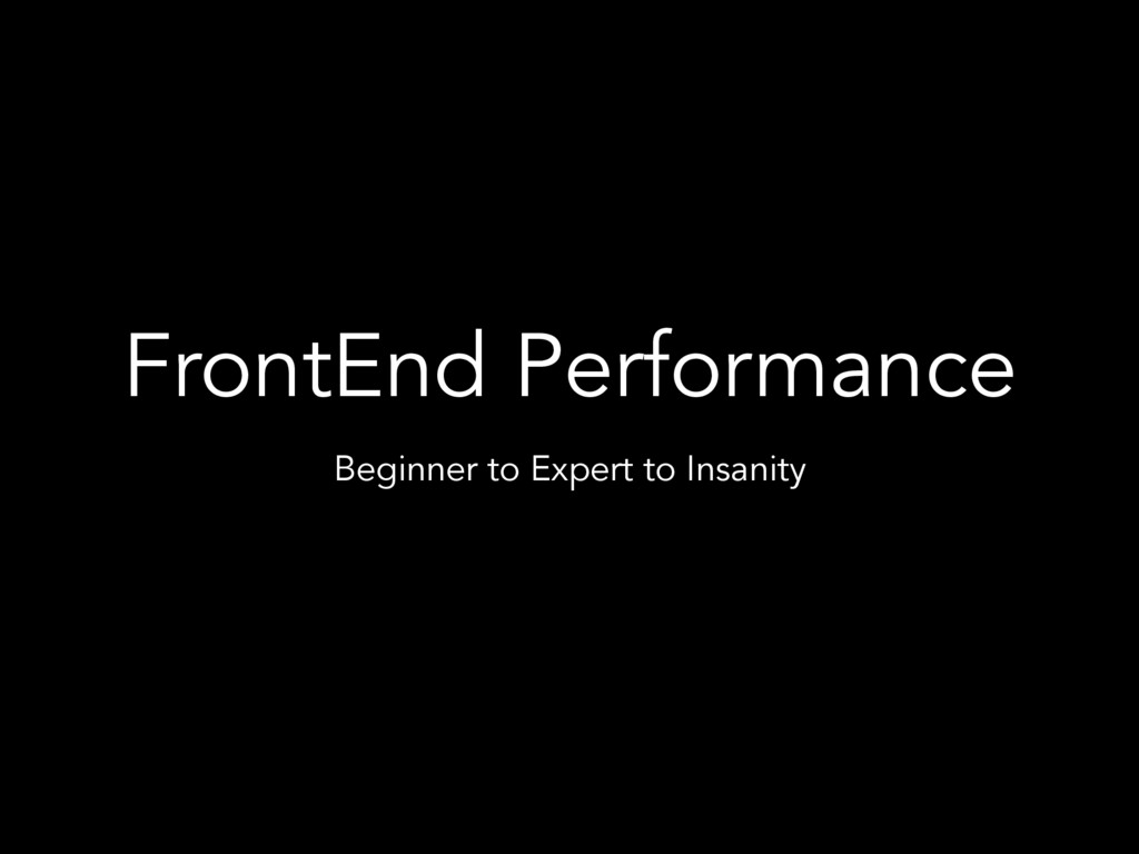 FrontEnd Performance Beginner to Expert to Insa...