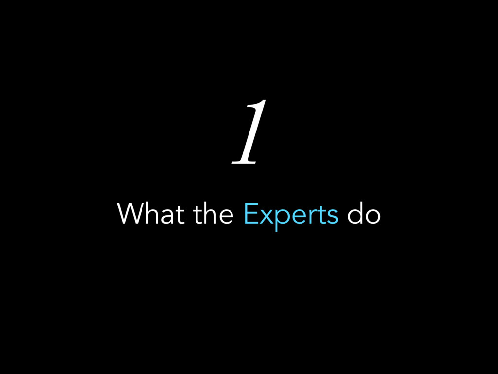 1 What the Experts do