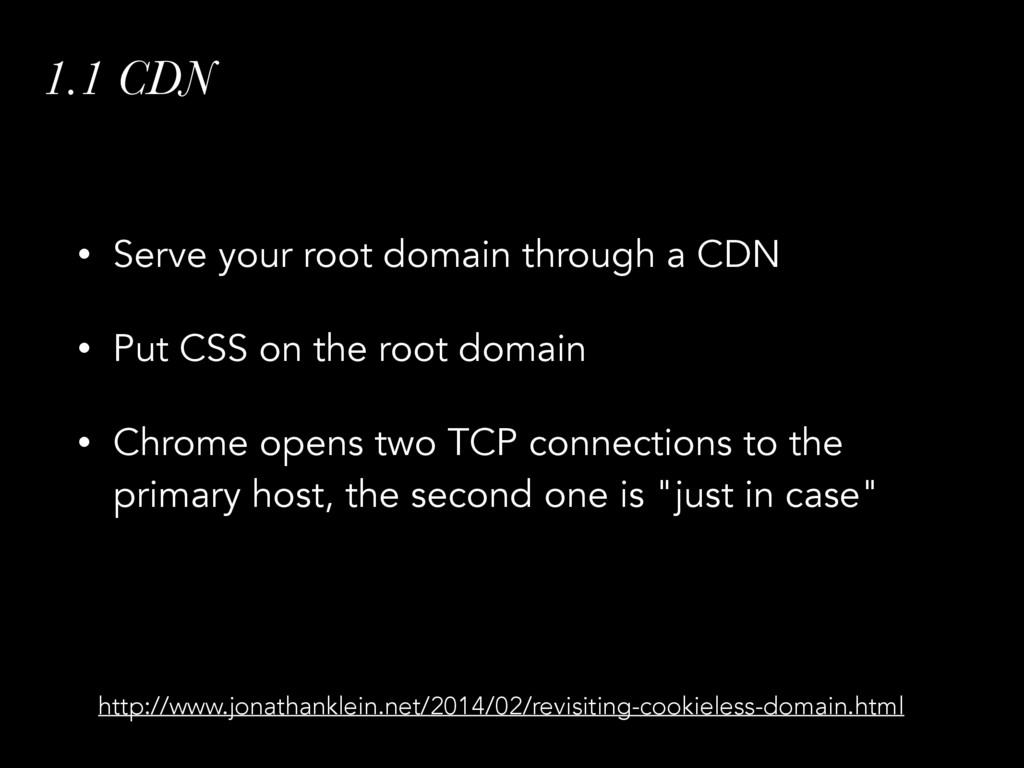 1.1 CDN • Serve your root domain through a CDN ...