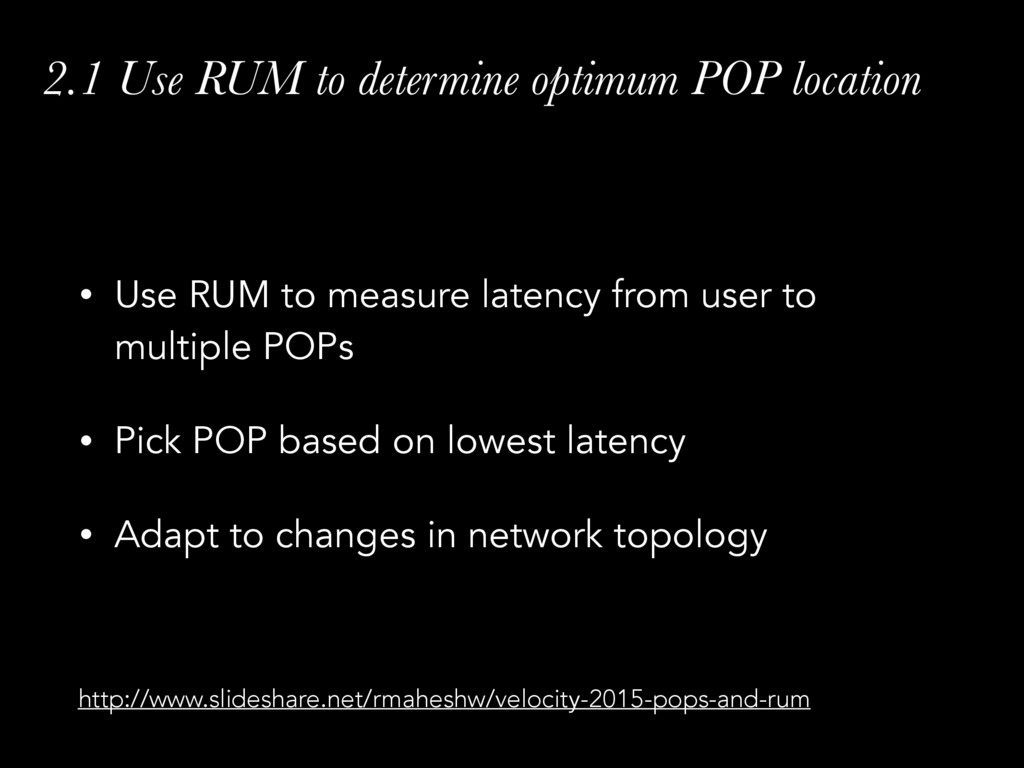 2.1 Use RUM to determine optimum POP location •...
