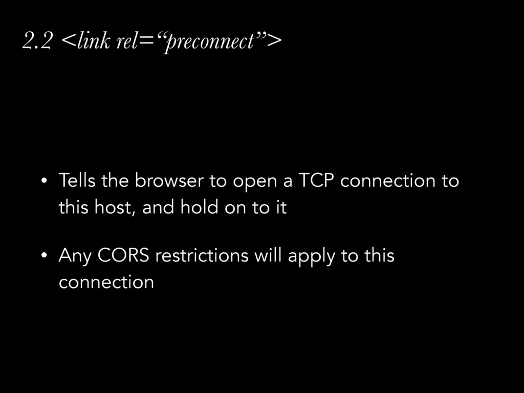 "2.2 <link rel=""preconnect""> • Tells the browser..."