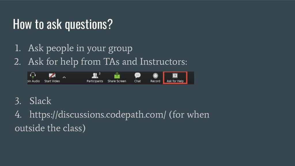 How to ask questions? 3. Slack 4. https://discu...