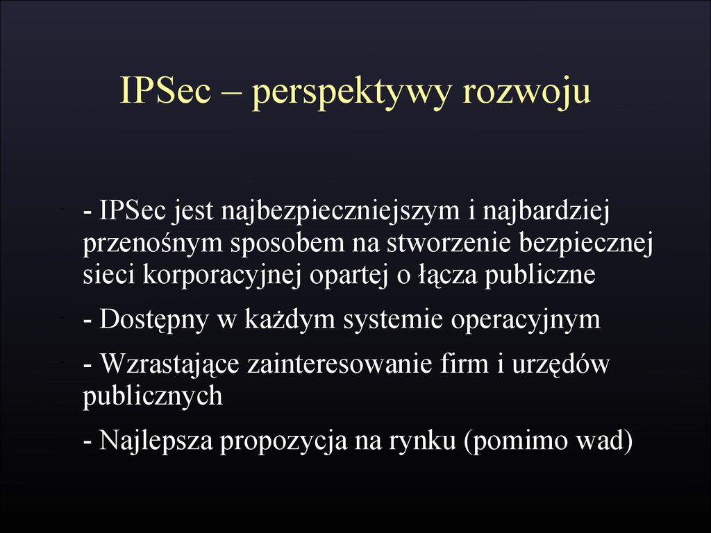 IPSec – perspektywy rozwoju - - IPSec jest najb...